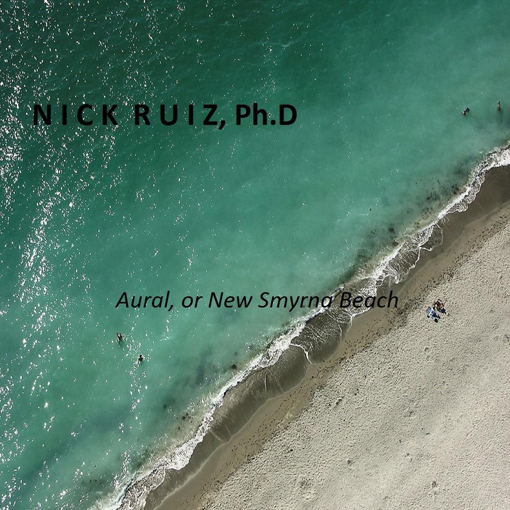 Nick Ruiz, Ph.D - Aural, or New Smyrna Beach